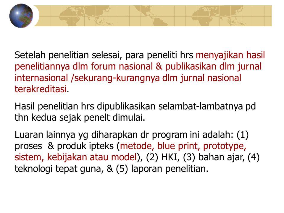 Setelah penelitian selesai, para peneliti hrs menyajikan hasil penelitiannya dlm forum nasional & publikasikan dlm jurnal internasional /sekurang-kura