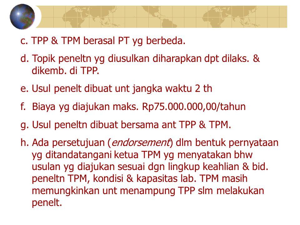 c. TPP & TPM berasal PT yg berbeda. d. Topik peneltn yg diusulkan diharapkan dpt dilaks. & dikemb. di TPP. e. Usul penelt dibuat unt jangka waktu 2 th