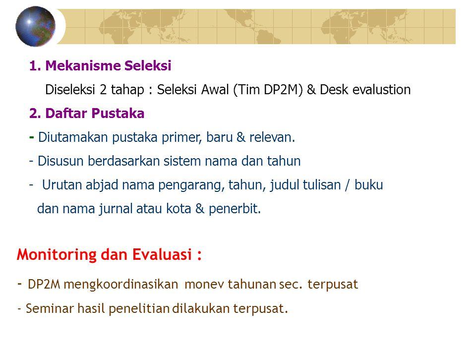 1. Mekanisme Seleksi Diseleksi 2 tahap : Seleksi Awal (Tim DP2M) & Desk evalustion 2. Daftar Pustaka - Diutamakan pustaka primer, baru & relevan. - Di
