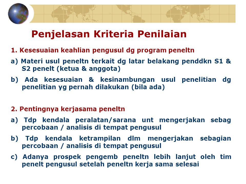 1. Kesesuaian keahlian pengusul dg program peneltn a) Materi usul peneltn terkait dg latar belakang penddkn S1 & S2 penelt (ketua & anggota) b) Ada ke