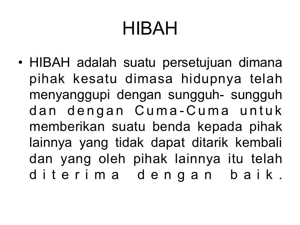 HIBAH HIBAH adalah suatu persetujuan dimana pihak kesatu dimasa hidupnya telah menyanggupi dengan sungguh- sungguh dan dengan Cuma-Cuma untuk memberik