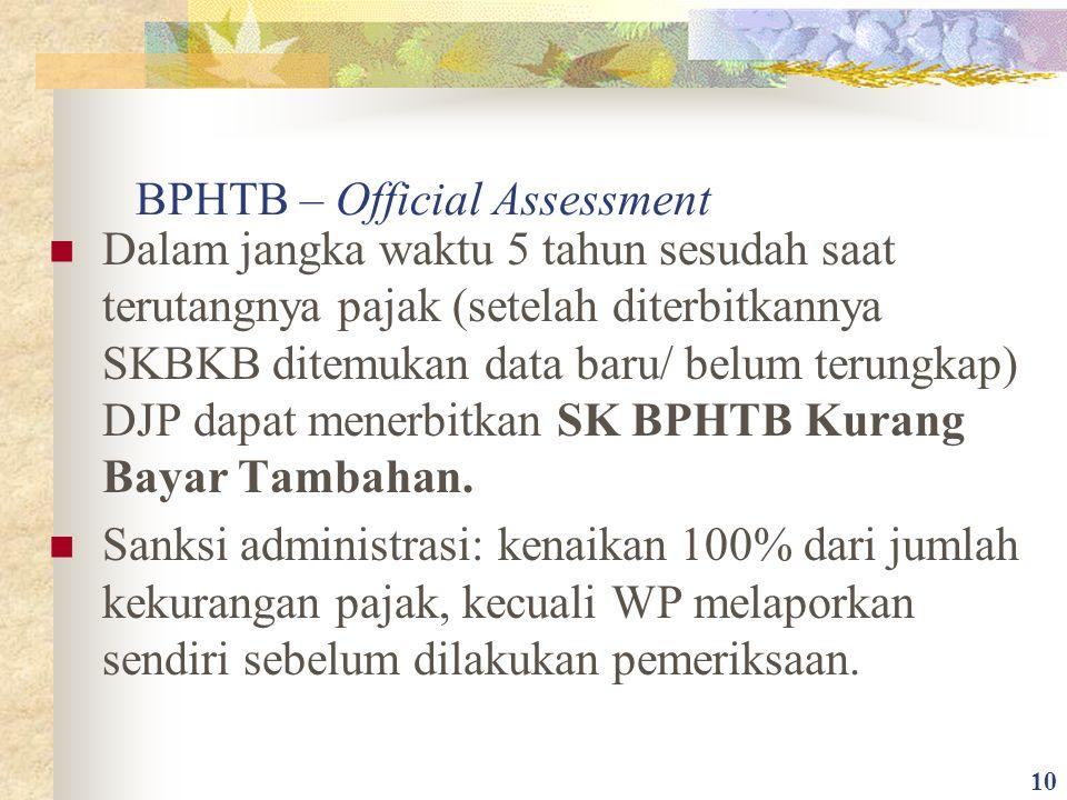 BPHTB – Official Assessment Dalam jangka waktu 5 tahun sesudah saat terutangnya pajak (setelah diterbitkannya SKBKB ditemukan data baru/ belum terungk