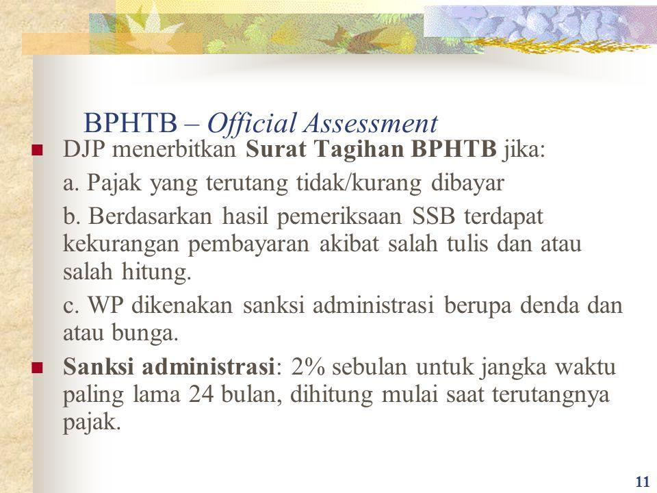 BPHTB – Official Assessment DJP menerbitkan Surat Tagihan BPHTB jika: a. Pajak yang terutang tidak/kurang dibayar b. Berdasarkan hasil pemeriksaan SSB