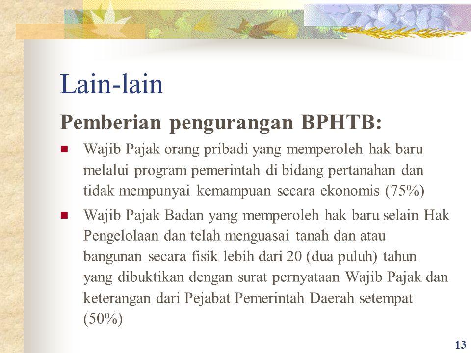 Lain-lain Pemberian pengurangan BPHTB: Wajib Pajak orang pribadi yang memperoleh hak baru melalui program pemerintah di bidang pertanahan dan tidak me
