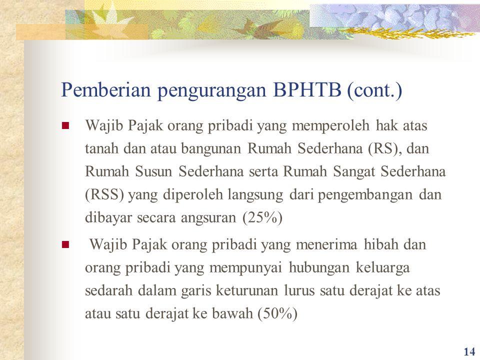 Pemberian pengurangan BPHTB (cont.) Wajib Pajak orang pribadi yang memperoleh hak atas tanah dan atau bangunan Rumah Sederhana (RS), dan Rumah Susun S