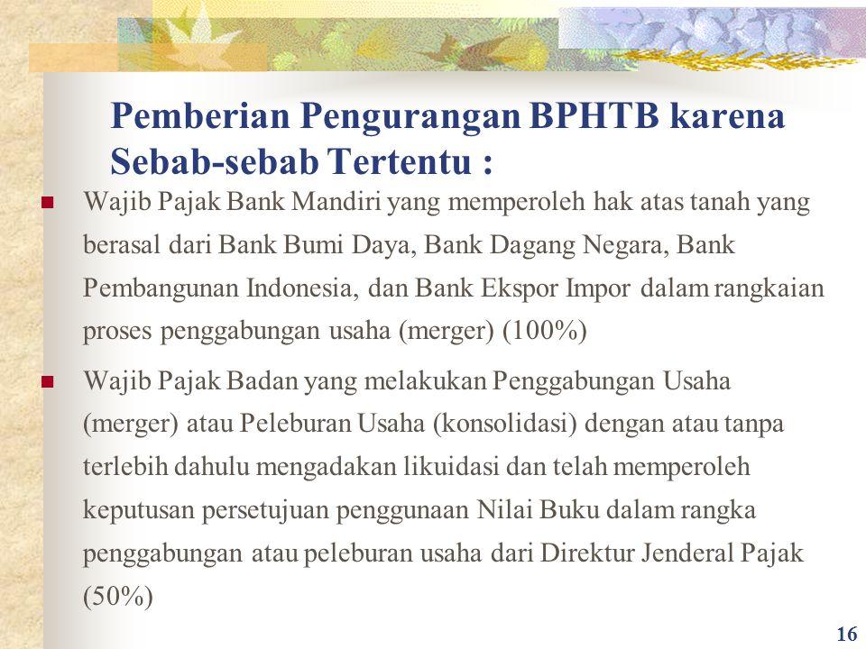 Pemberian Pengurangan BPHTB karena Sebab-sebab Tertentu : Wajib Pajak Bank Mandiri yang memperoleh hak atas tanah yang berasal dari Bank Bumi Daya, Ba