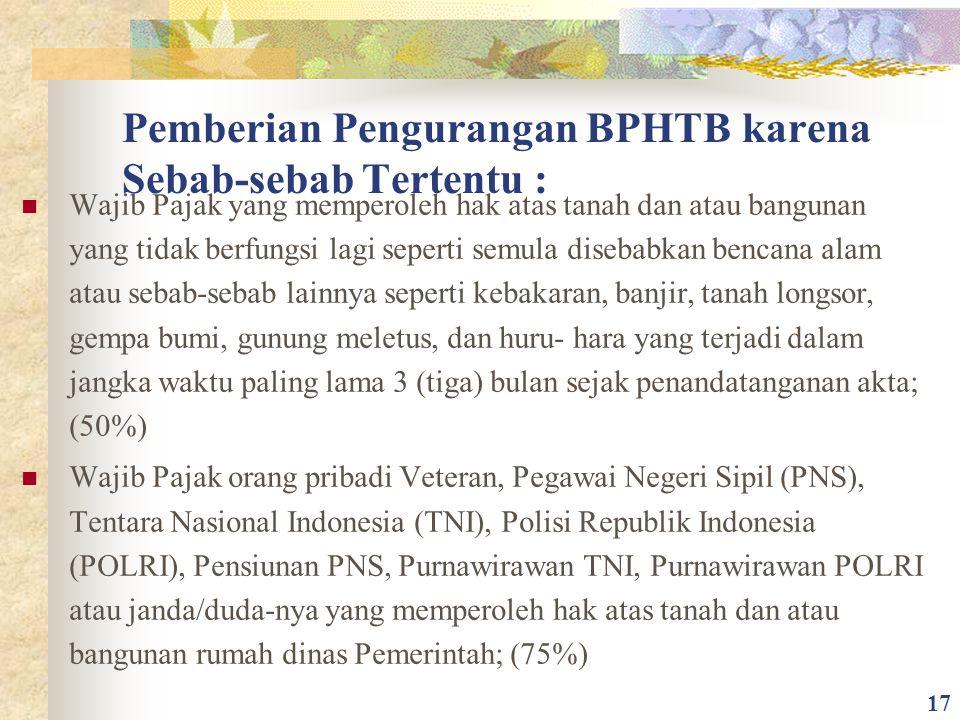 Pemberian Pengurangan BPHTB karena Sebab-sebab Tertentu : Wajib Pajak yang memperoleh hak atas tanah dan atau bangunan yang tidak berfungsi lagi seper
