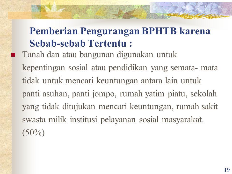 Pemberian Pengurangan BPHTB karena Sebab-sebab Tertentu : Tanah dan atau bangunan digunakan untuk kepentingan sosial atau pendidikan yang semata- mata