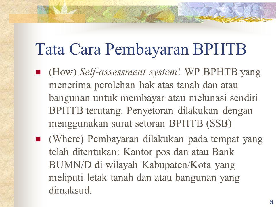 Tata Cara Pembayaran BPHTB (How) Self-assessment system! WP BPHTB yang menerima perolehan hak atas tanah dan atau bangunan untuk membayar atau melunas