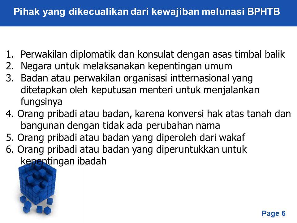 Page 6 Pihak yang dikecualikan dari kewajiban melunasi BPHTB 1. Perwakilan diplomatik dan konsulat dengan asas timbal balik 2.Negara untuk melaksanaka