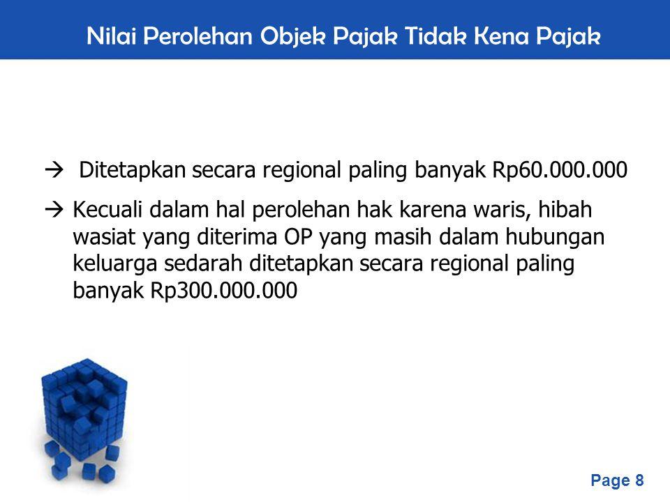 Page 8 Nilai Perolehan Objek Pajak Tidak Kena Pajak  Ditetapkan secara regional paling banyak Rp60.000.000  Kecuali dalam hal perolehan hak karena w