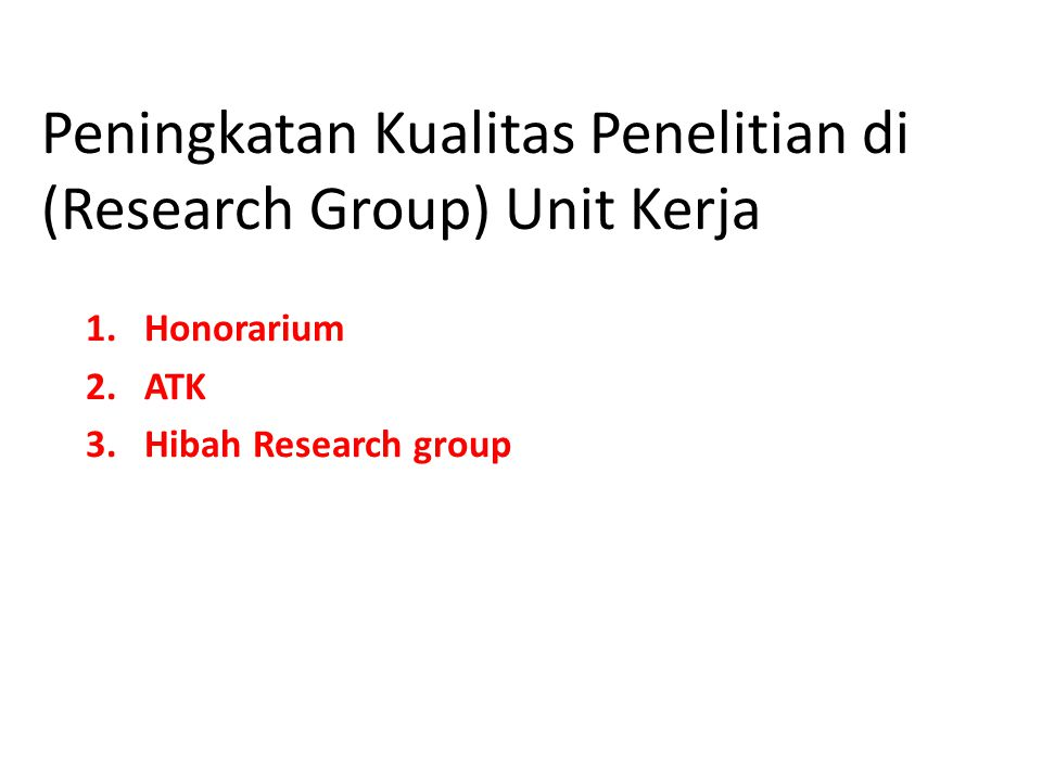 Peningkatan Kualitas Penelitian di (Research Group) Unit Kerja 1.Honorarium 2.ATK 3.Hibah Research group