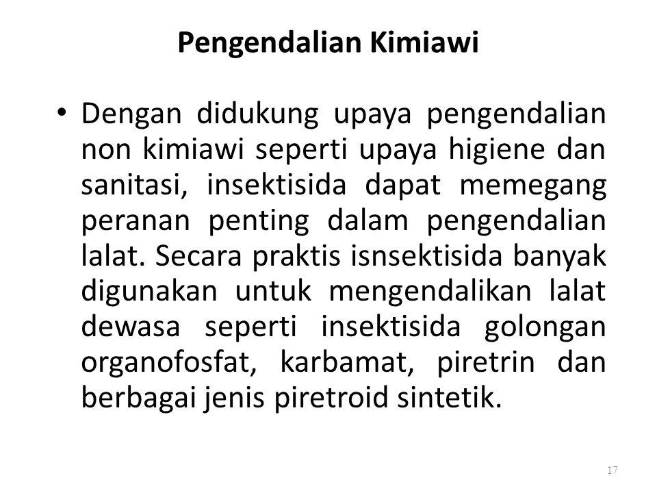Pengendalian Kimiawi Dengan didukung upaya pengendalian non kimiawi seperti upaya higiene dan sanitasi, insektisida dapat memegang peranan penting dal