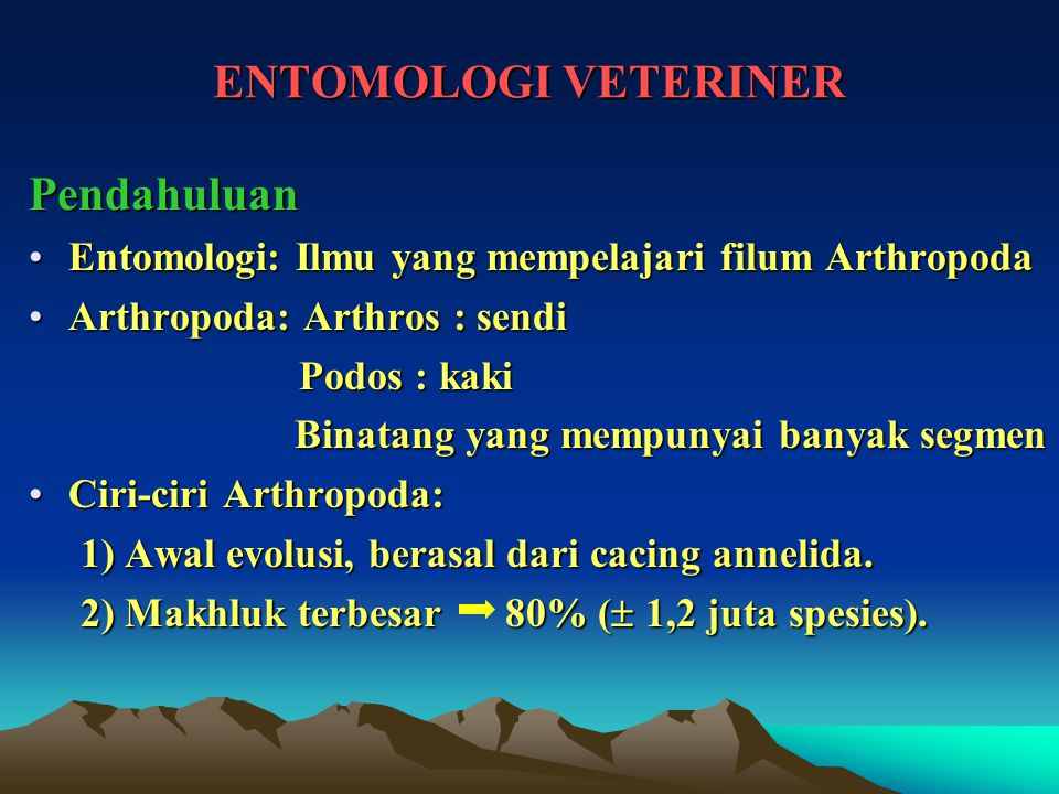 ENTOMOLOGI VETERINER Pendahuluan Entomologi: Ilmu yang mempelajari filum ArthropodaEntomologi: Ilmu yang mempelajari filum Arthropoda Arthropoda: Arth