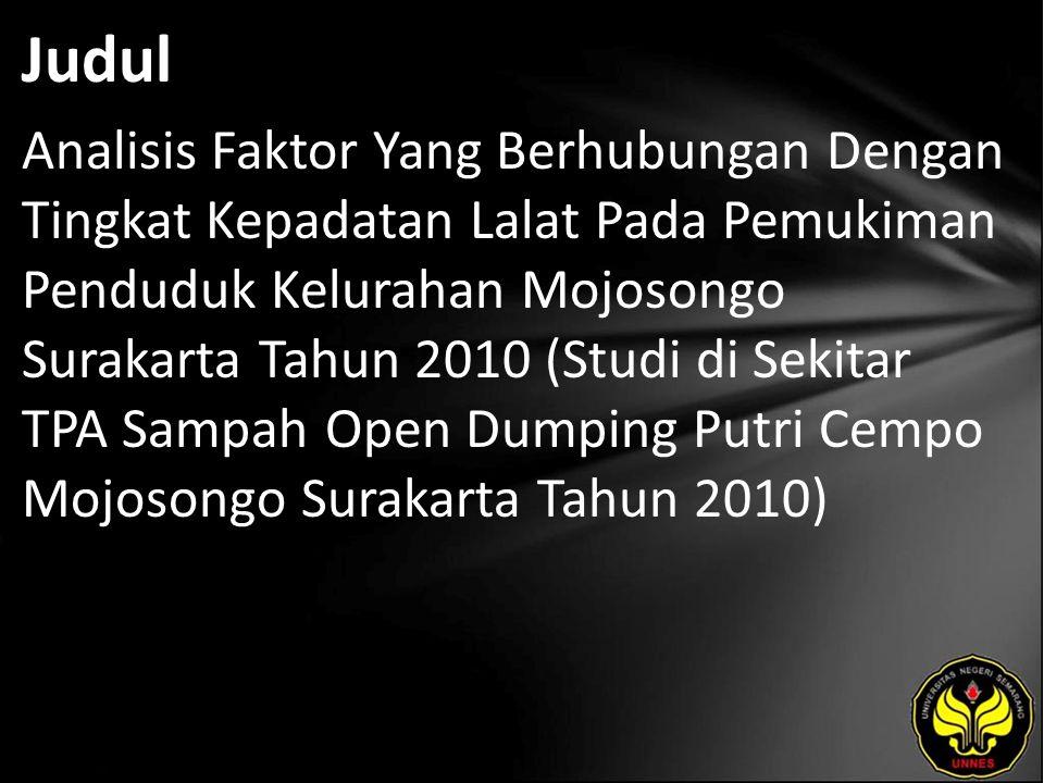 Judul Analisis Faktor Yang Berhubungan Dengan Tingkat Kepadatan Lalat Pada Pemukiman Penduduk Kelurahan Mojosongo Surakarta Tahun 2010 (Studi di Sekit