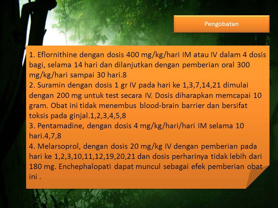 1. Eflornithine dengan dosis 400 mg/kg/hari IM atau IV dalam 4 dosis bagi, selama 14 hari dan dilanjutkan dengan pemberian oral 300 mg/kg/hari sampai
