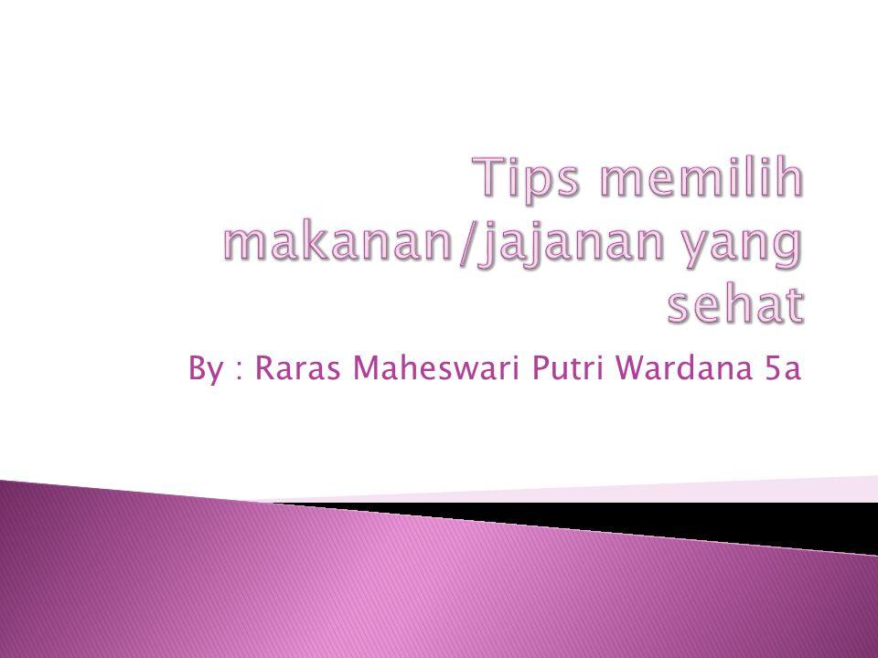 By : Raras Maheswari Putri Wardana 5a