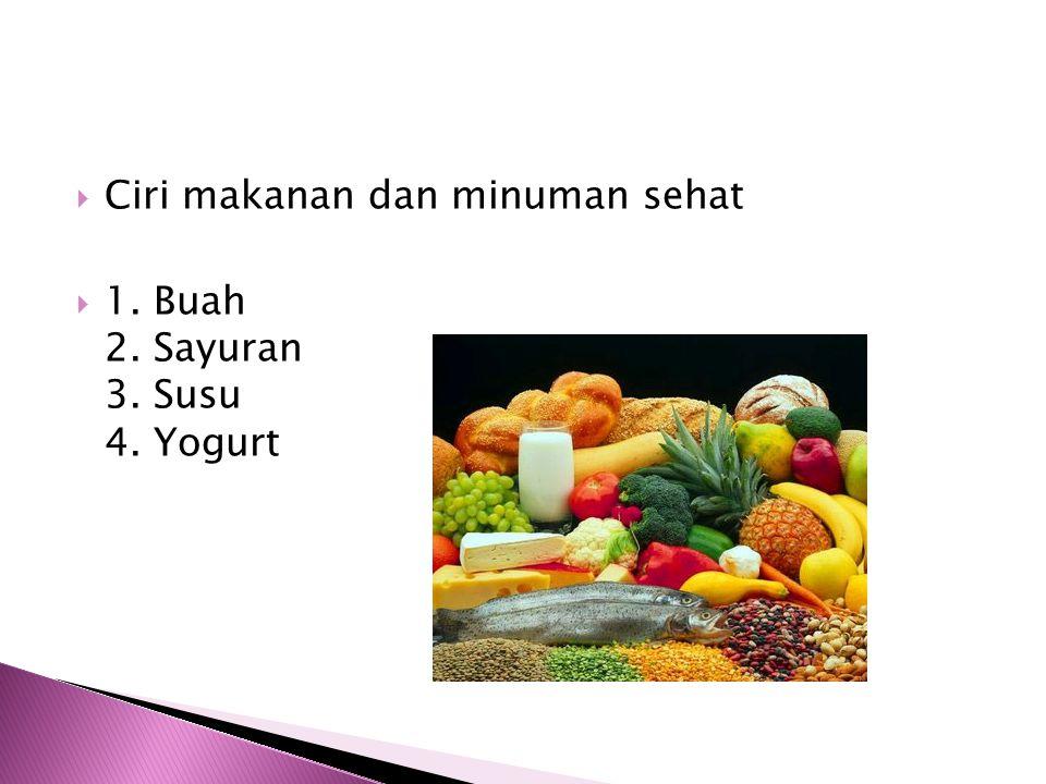  Ciri makanan dan minuman sehat  1. Buah 2. Sayuran 3. Susu 4. Yogurt