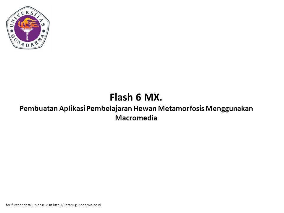 Flash 6 MX. Pembuatan Aplikasi Pembelajaran Hewan Metamorfosis Menggunakan Macromedia for further detail, please visit http://library.gunadarma.ac.id