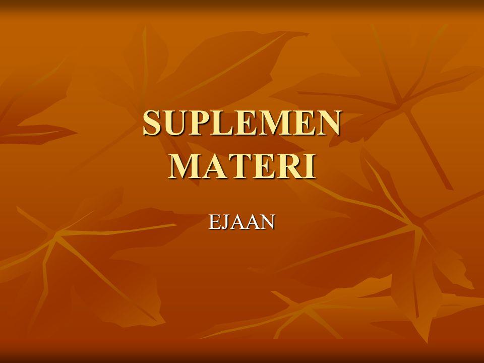 SUPLEMEN MATERI EJAAN