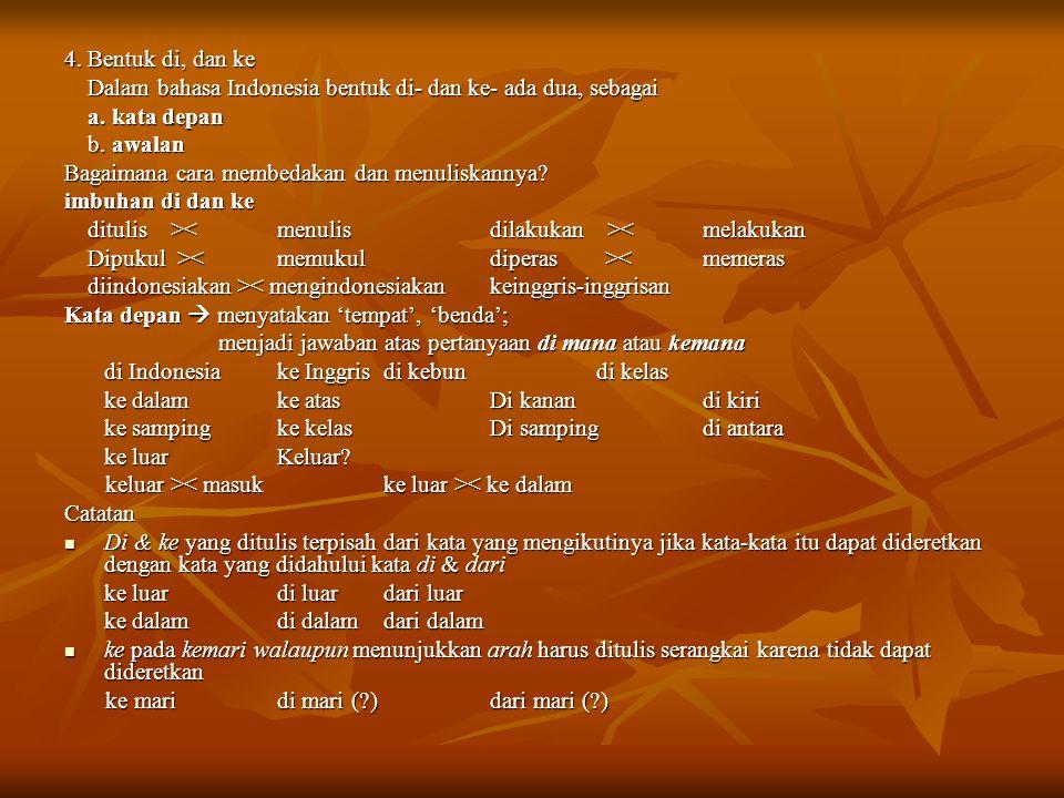 4. Bentuk di, dan ke Dalam bahasa Indonesia bentuk di- dan ke- ada dua, sebagai Dalam bahasa Indonesia bentuk di- dan ke- ada dua, sebagai a. kata dep