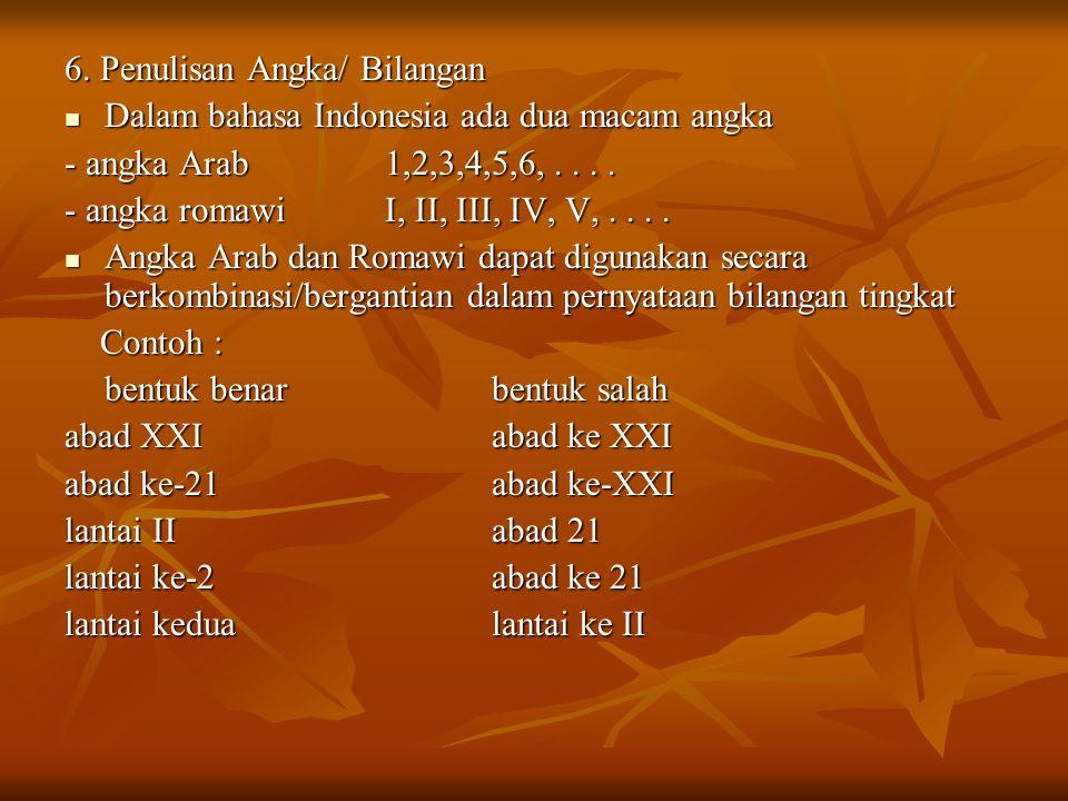 6. Penulisan Angka/ Bilangan Dalam bahasa Indonesia ada dua macam angka Dalam bahasa Indonesia ada dua macam angka - angka Arab1,2,3,4,5,6,.... - angk