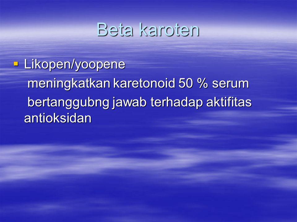 Beta karoten  Likopen/yoopene meningkatkan karetonoid 50 % serum meningkatkan karetonoid 50 % serum bertanggubng jawab terhadap aktifitas antioksidan bertanggubng jawab terhadap aktifitas antioksidan