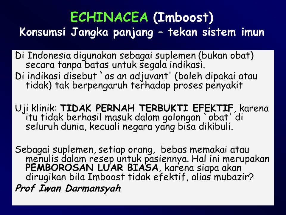 ECHINACEA (Imboost) Konsumsi Jangka panjang – tekan sistem imun Di Indonesia digunakan sebagai suplemen (bukan obat) secara tanpa batas untuk segala i