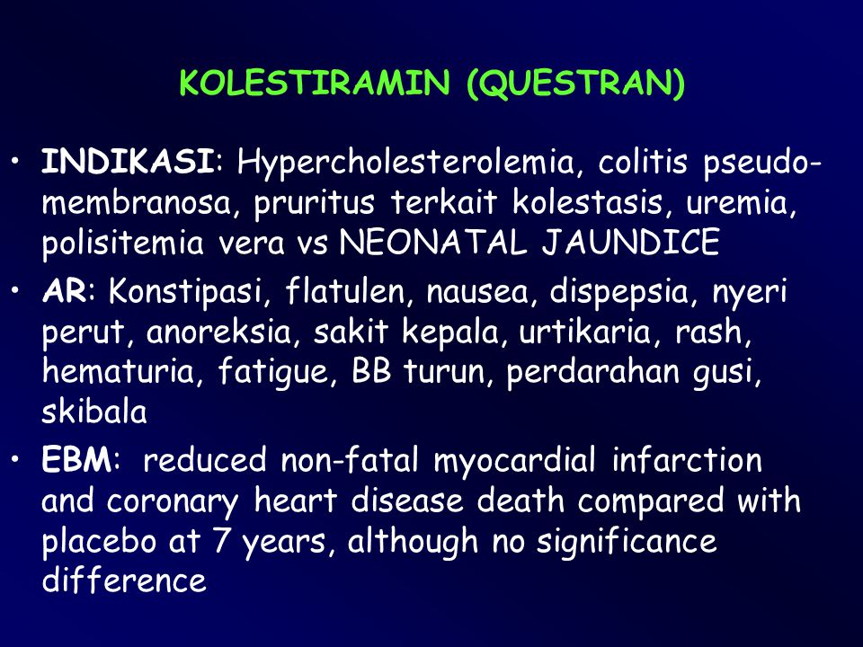 KOLESTIRAMIN (QUESTRAN) INDIKASI: Hypercholesterolemia, colitis pseudo- membranosa, pruritus terkait kolestasis, uremia, polisitemia vera vs NEONATAL