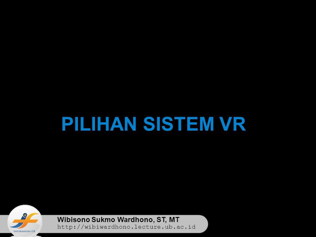Wibisono Sukmo Wardhono, ST, MT http://wibiwardhono.lecture.ub.ac.id PILIHAN SISTEM VR