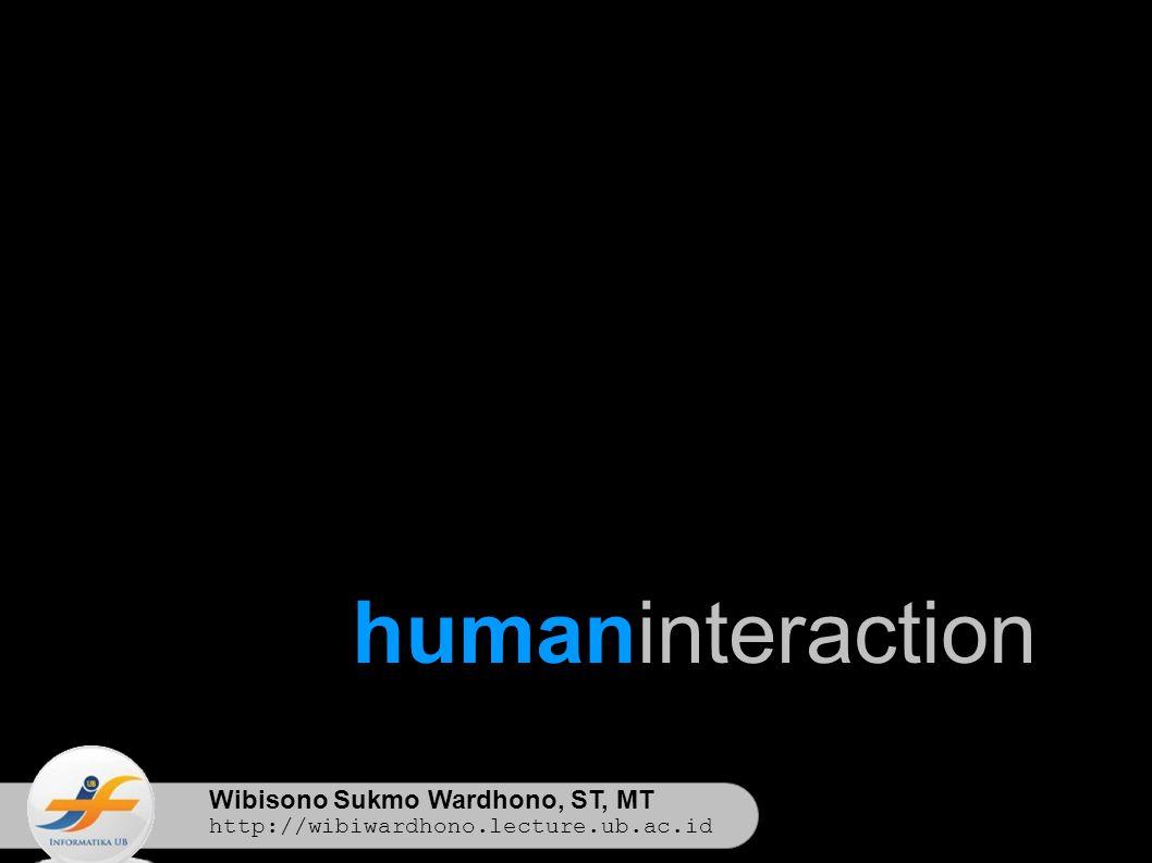 Wibisono Sukmo Wardhono, ST, MT http://wibiwardhono.lecture.ub.ac.id humaninteraction