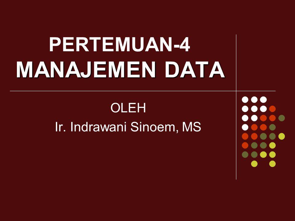 MANAJEMEN DATA PERTEMUAN-4 MANAJEMEN DATA OLEH Ir. Indrawani Sinoem, MS