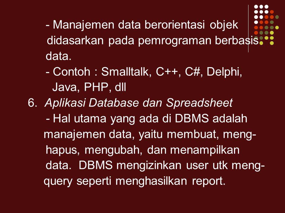 - Manajemen data berorientasi objek didasarkan pada pemrograman berbasis data. - Contoh : Smalltalk, C++, C#, Delphi, Java, PHP, dll 6. Aplikasi Datab