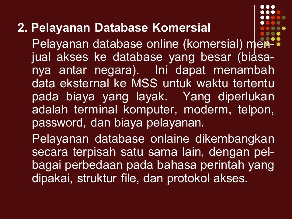 2. Pelayanan Database Komersial Pelayanan database online (komersial) men- jual akses ke database yang besar (biasa- nya antar negara). Ini dapat mena