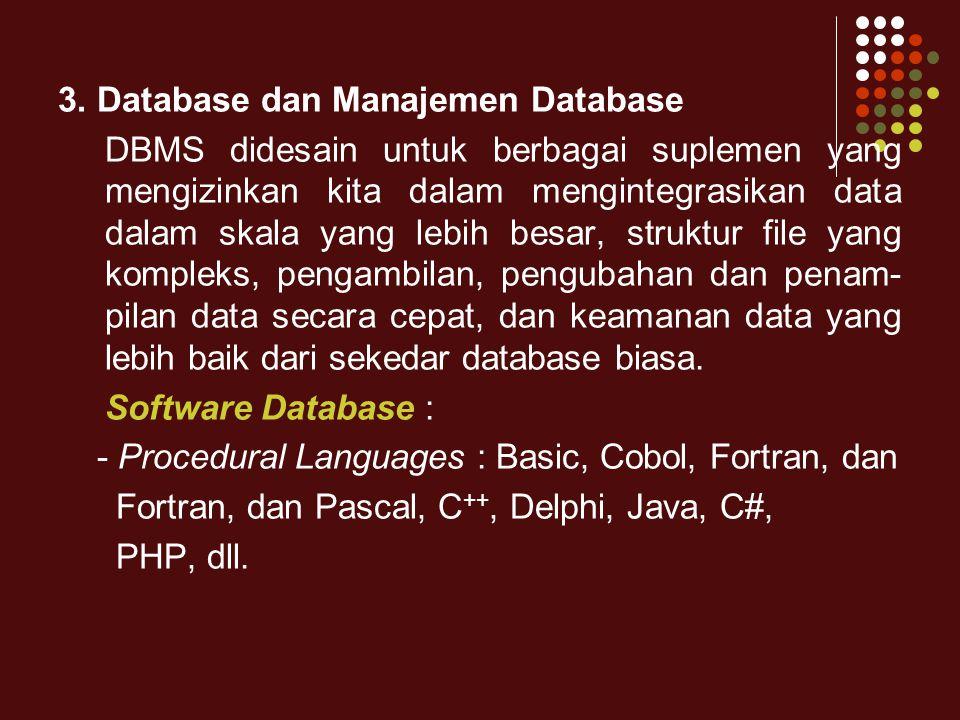 3. Database dan Manajemen Database DBMS didesain untuk berbagai suplemen yang mengizinkan kita dalam mengintegrasikan data dalam skala yang lebih besa