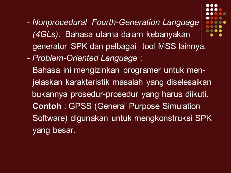 - Nonprocedural Fourth-Generation Language (4GLs). Bahasa utama dalam kebanyakan generator SPK dan pelbagai tool MSS lainnya. - Problem-Oriented Langu