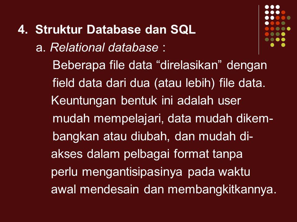 """4. Struktur Database dan SQL a. Relational database : Beberapa file data """"direlasikan"""" dengan field data dari dua (atau lebih) file data. Keuntungan b"""