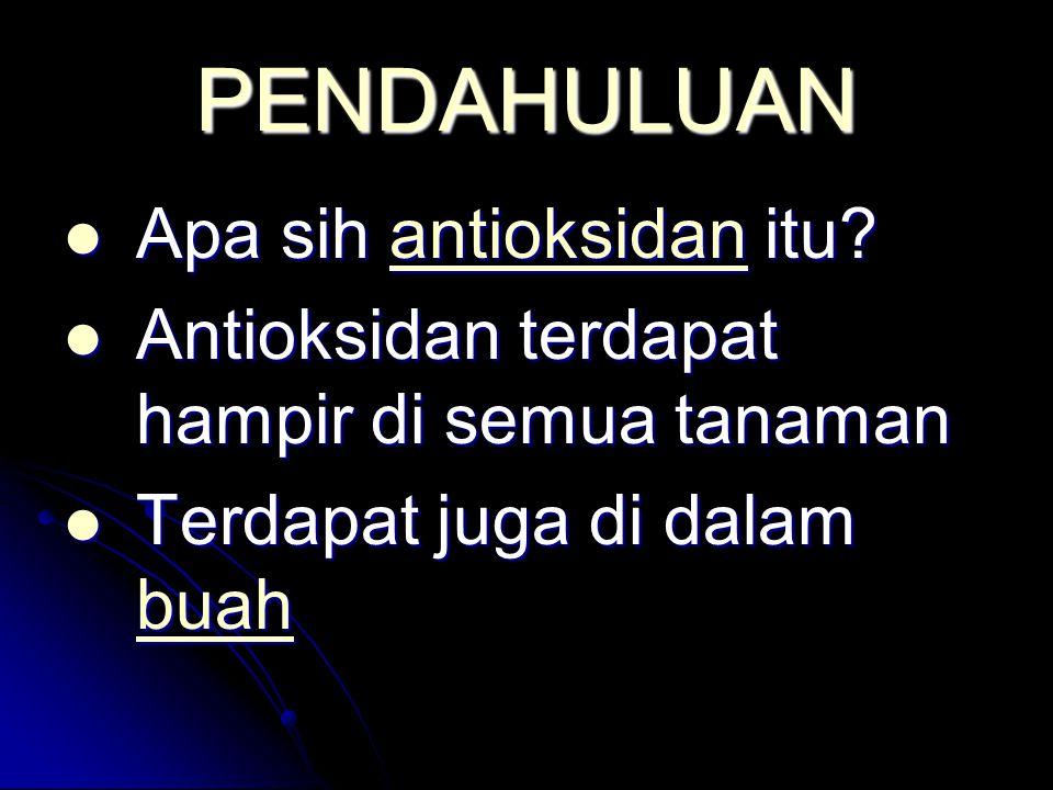 PENDAHULUAN Apa sih antioksidan itu? Apa sih antioksidan itu?antioksidan Antioksidan terdapat hampir di semua tanaman Antioksidan terdapat hampir di s