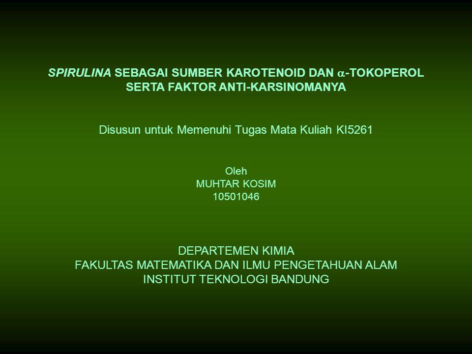 SPIRULINA SEBAGAI SUMBER KAROTENOID DAN  -TOKOPEROL SERTA FAKTOR ANTI-KARSINOMANYA Disusun untuk Memenuhi Tugas Mata Kuliah KI5261 Oleh MUHTAR KOSIM