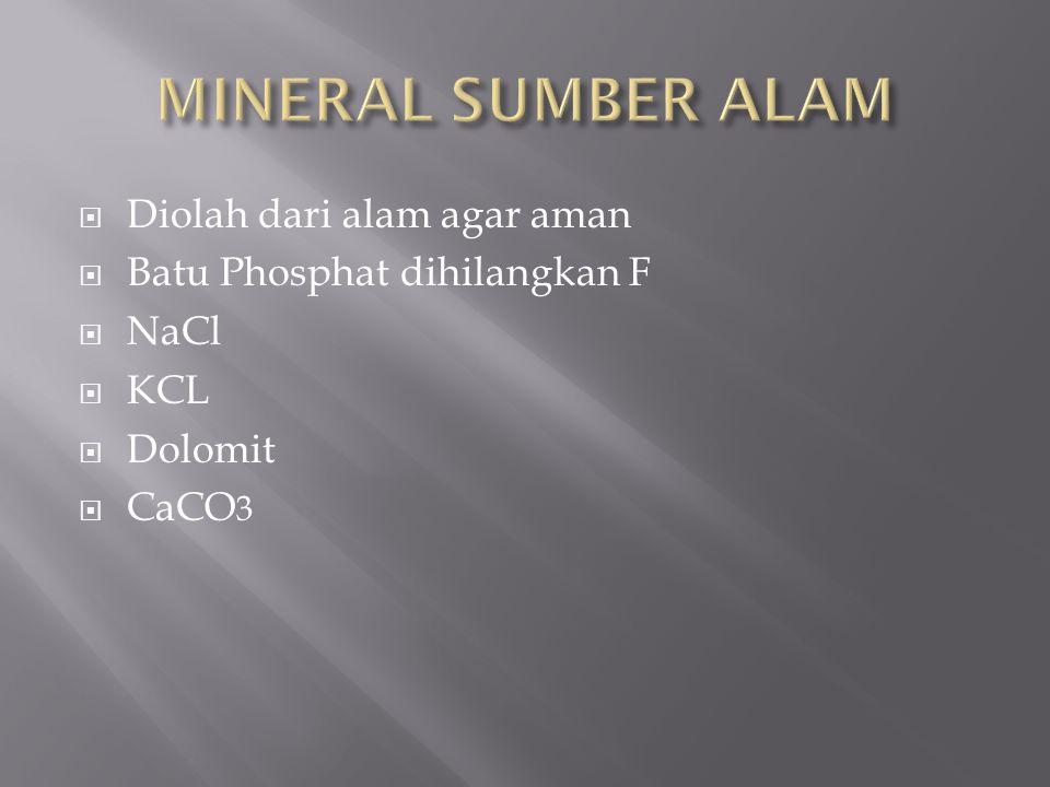 Diolah dari alam agar aman  Batu Phosphat dihilangkan F  NaCl  KCL  Dolomit  CaCO 3