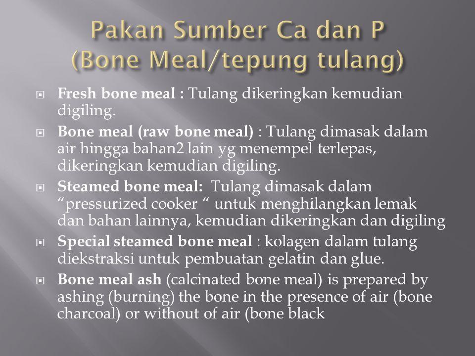  Fresh bone meal : Tulang dikeringkan kemudian digiling.