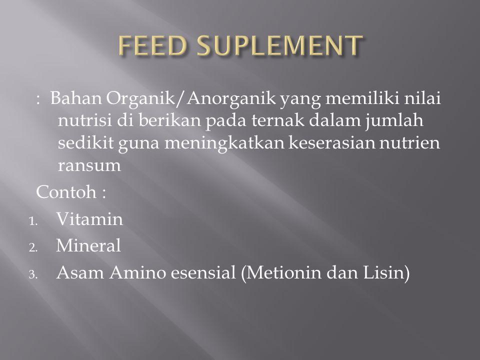 : Bahan Organik/Anorganik yang memiliki nilai nutrisi di berikan pada ternak dalam jumlah sedikit guna meningkatkan keserasian nutrien ransum Contoh : 1.