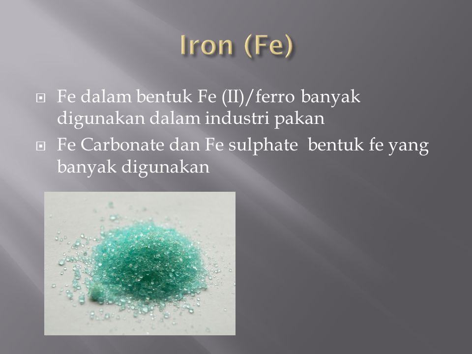  Fe dalam bentuk Fe (II)/ferro banyak digunakan dalam industri pakan  Fe Carbonate dan Fe sulphate bentuk fe yang banyak digunakan