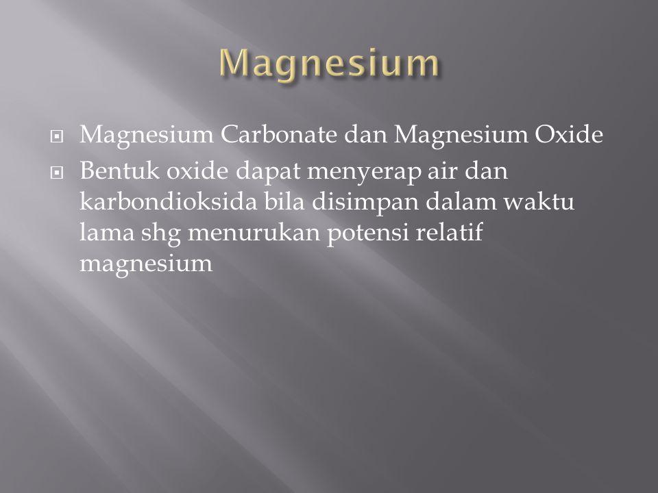  Magnesium Carbonate dan Magnesium Oxide  Bentuk oxide dapat menyerap air dan karbondioksida bila disimpan dalam waktu lama shg menurukan potensi relatif magnesium
