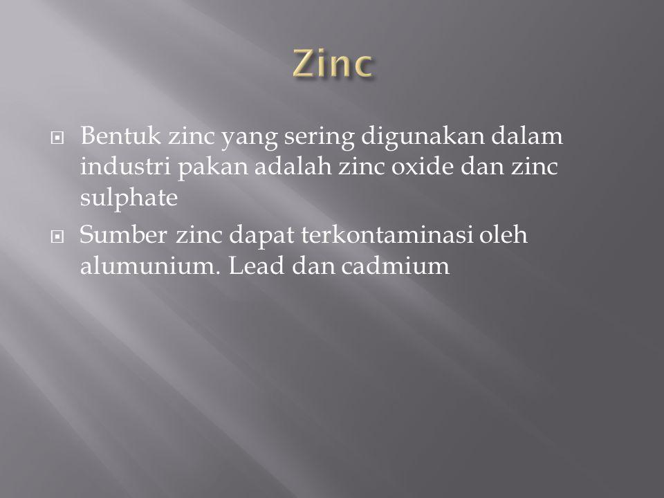  Bentuk zinc yang sering digunakan dalam industri pakan adalah zinc oxide dan zinc sulphate  Sumber zinc dapat terkontaminasi oleh alumunium.