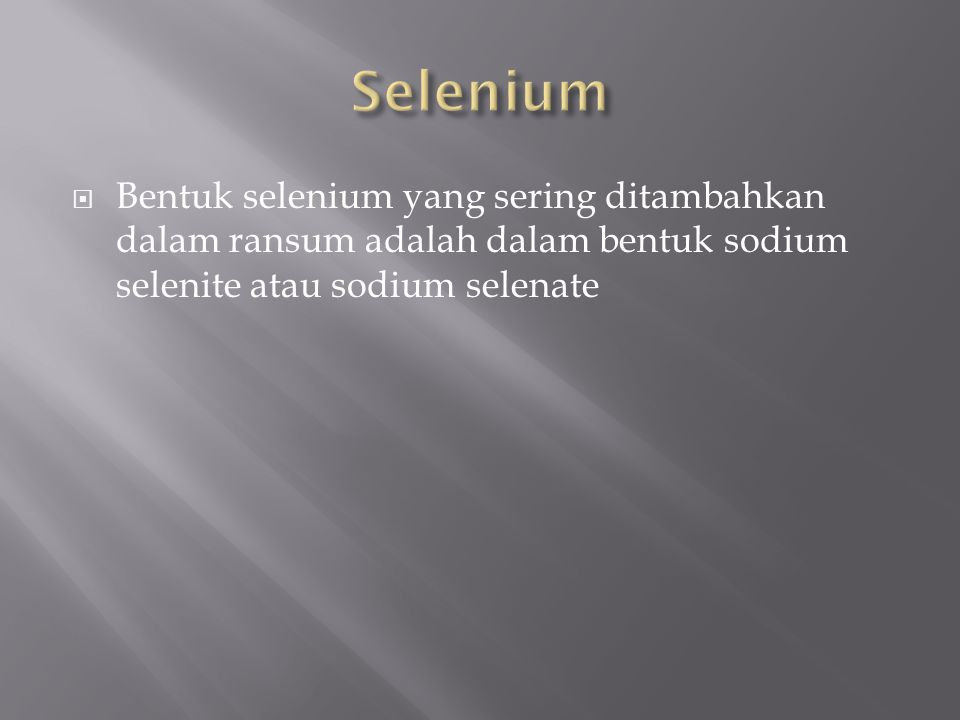  Bentuk selenium yang sering ditambahkan dalam ransum adalah dalam bentuk sodium selenite atau sodium selenate