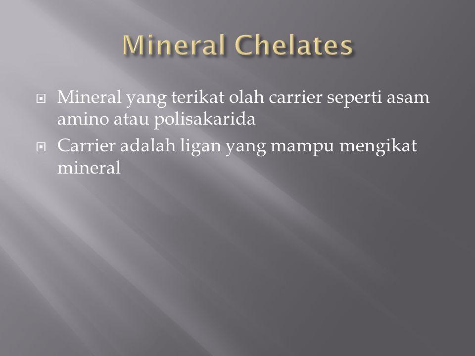  Mineral yang terikat olah carrier seperti asam amino atau polisakarida  Carrier adalah ligan yang mampu mengikat mineral
