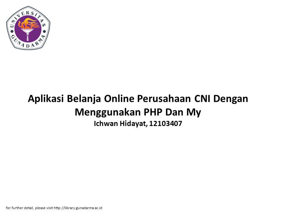 Aplikasi Belanja Online Perusahaan CNI Dengan Menggunakan PHP Dan My Ichwan Hidayat, 12103407 for further detail, please visit http://library.gunadarma.ac.id