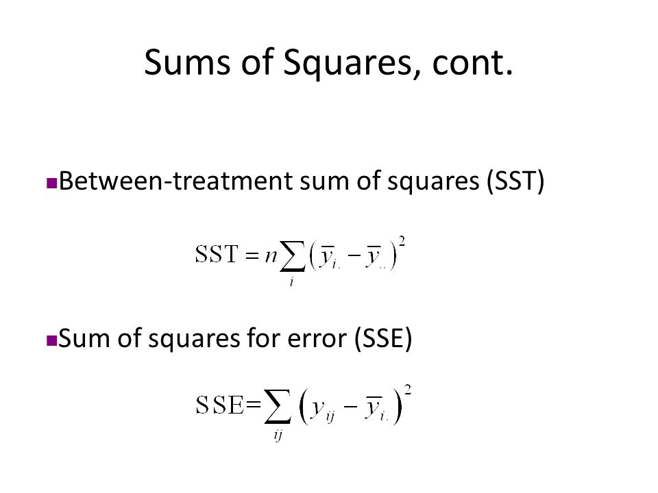 Sums of Squares, cont. Between-treatment sum of squares (SST) Sum of squares for error (SSE)