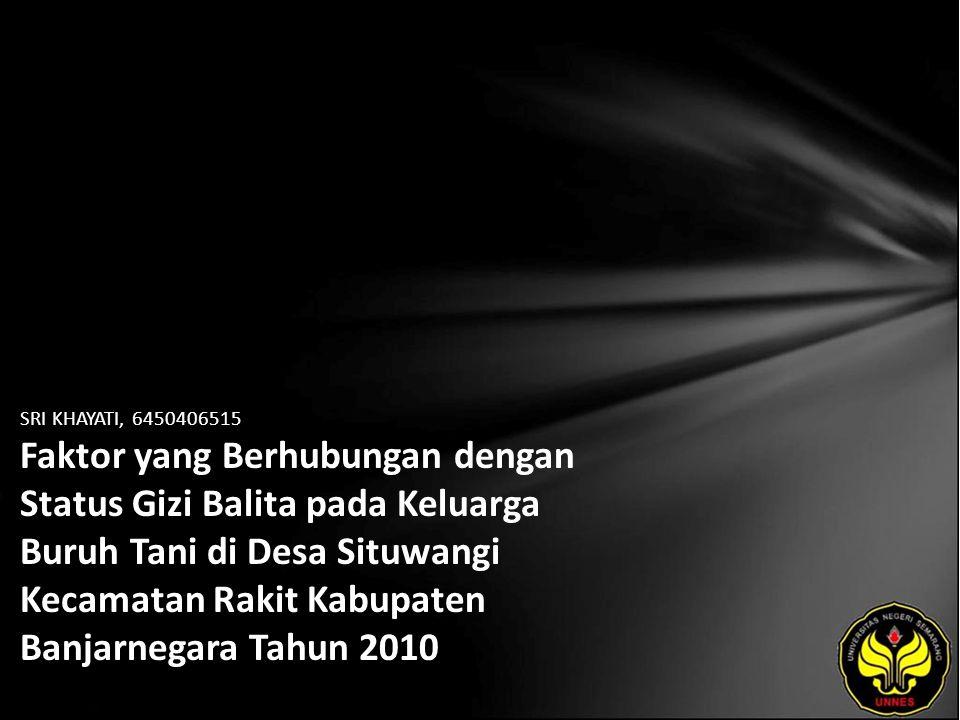 SRI KHAYATI, 6450406515 Faktor yang Berhubungan dengan Status Gizi Balita pada Keluarga Buruh Tani di Desa Situwangi Kecamatan Rakit Kabupaten Banjarnegara Tahun 2010